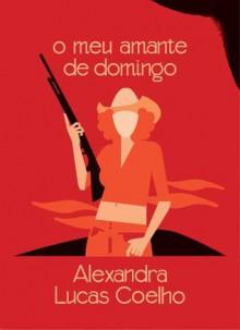 O Meu Amante de Domingo - Alexandra Lucas Coelho