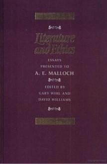 Literature and Ethics: Essays Presented to A.E. Malloch - Archibald Edward Malloch, Gary Wihl, David Eliot Williams, David A. Williams