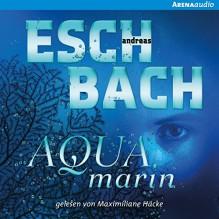 Aquamarin - Maximiliane Häcke,Arena Verlag,Andreas Eschbach