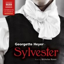 Sylvester: Or, the Wicked Uncle - Nicholas Rowe, Georgette Heyer
