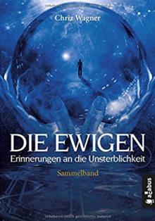 DIE EWIGEN. Erinnerungen an die Unsterblichkeit: Sammelband der Folgen 1-5 - Chriz Wagner