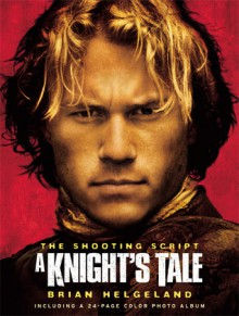 A Knight's Tale: The Shooting Script - Brian Helgeland
