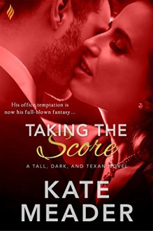 Taking the Score (Tall, Dark, and Texan) - Kate Meader