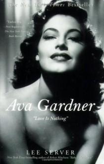 "Ava Gardner: ""Love Is Nothing"" - Lee Server"