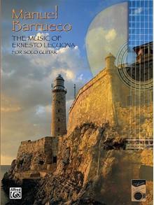 The Music of Ernesto Lecuona for Solo Guitar - Ernesto Lecuona, Manuel Barrueco