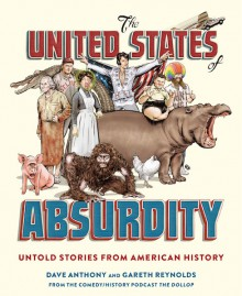 The United States of Absurdity: Untold Stories from American History - Dave Anthony,Gareth Reynolds