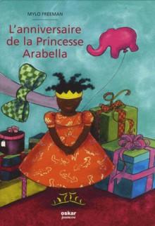 L' Anniversaire De La Princesse Arabella - Mylo Freeman, Emma Jakobson