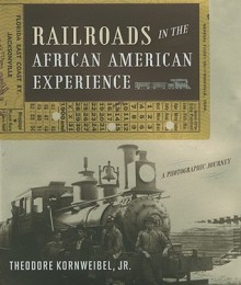 Railroads in the African American Experience: A Photographic Journey - Theodore Kornweibel Jr.