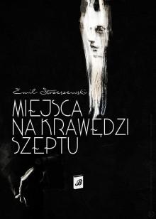Miejsca na krawędzi szeptu - Emil Strzeszewski
