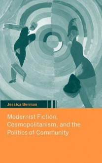 Modernist Fiction, Cosmopolitanism, and the Politics of Community - Jessica Berman