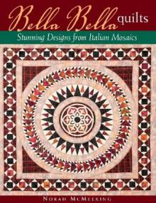 Bella Bella Quilts: Stunning Designs from Italian Mosaics - Norah McMeeking