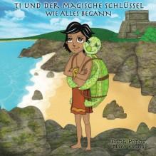 Ti und der Magische Schluessel: Wie alles begann (1) (German Edition) - Marc Evans, Dana Popov
