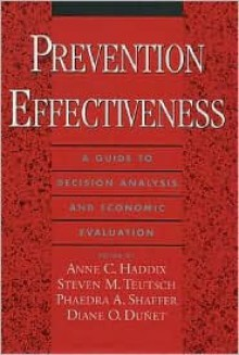 Prevention Effectiveness: A Guide to Decision Analysis and Economic Evaluation - Teutsch Shaffer Haddix, Teutsch Shaffer Haddix