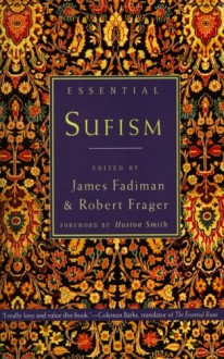 Essential Sufism - Robert Frager, James Fadiman, Huston Smith