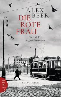Die rote Frau: Ein Fall für August Emmerich - Kriminalroman (Die Kriminalinspektor-Emmerich-Reihe, Band 2) - Alex Beer