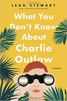 What You Don't Know About Charlie Outlaw - Leah Stewart