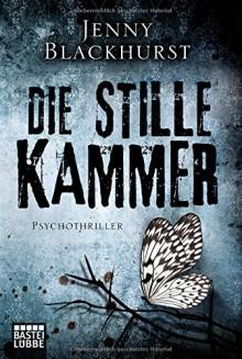 Die stille Kammer: Psychothriller - Jenny Blackhurst