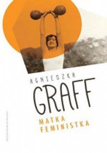 Matka. Feministka - Agnieszka Graff