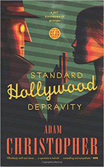 Standard Hollywood Depravity: A Ray Electromatic Mystery (Ray Electromatic Mysteries) - Adam Christopher
