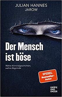 Der Mensch ist böse: Wahre Kriminalgeschichten-wahre Abgründe - Julian Hannes