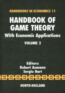 Handbook of Game Theory with Economic Applications, Volume 2 - Robert J. Aumann, S. Hart