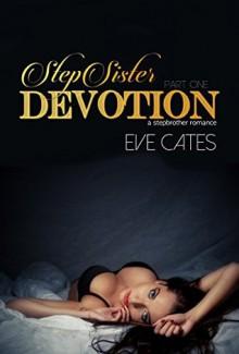 StepSister Devotion (A Stepbrother Romance) Part One - Eve Cates