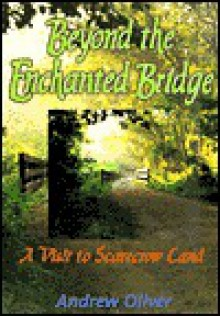 Beyond the Enchanted Bridge: A Visit to Scarecrow Land - Andrew Oliver