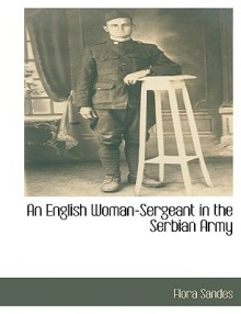 An English Woman-Sergeant in the Serbian Army - Flora Sandes