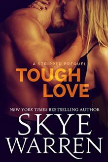 Tough Love (Stripped) - Skye Warren