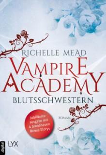 Vampire Academy - Blutsschwestern: Jubiläumsausgabe mit 4 brandneuen Bonus-Storys (Vampire-Academy-Reihe) - Richelle Mead, Michaela Link