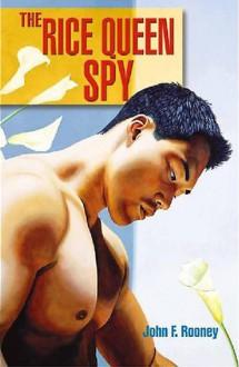 The Rice Queen Spy - John F. Rooney