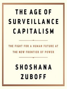 The Age of Surveillance Capitalism: The Fight for a Human Future at the New Frontier of Power - Shoshana Zuboff,Nicol Zanzarella