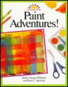 Paint Adventures! - Kathy Savage-Hubbard, Rose C. Speicher