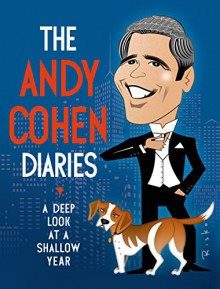 The Andy Cohen Diaries: A Deep Look at a Shallow Year - Andy Cohen