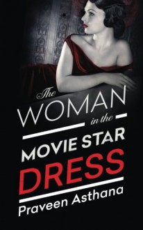 The Woman in the Movie Star Dress - Praveen Asthana