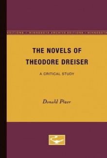 The Novels of Theodore Dreiser: A Critical Study - Donald Pizer