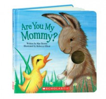 Are You My Mommy? - Mae Brown, Rebecca Elliott