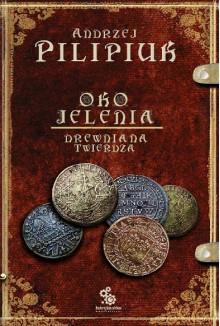 Oko Jelenia. Drewniana Twierdza - Andrzej Pilipiuk