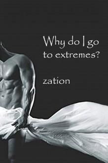 Why do I go to extremes? - zation