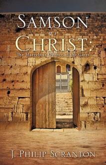 Samson as Christ: The Marvelous Opener of the Gates - J. Scranton