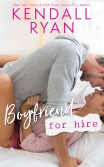 Boyfriend for Hire - Kendall Ryan
