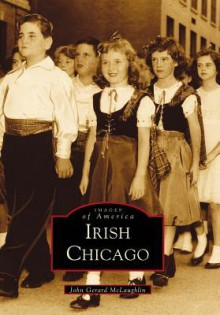 Irish Chicago - Arcadia Publishing