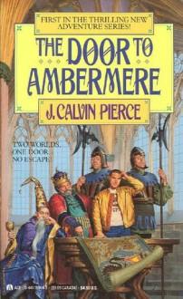 The Door To Ambermere - J. Calvin Pierce