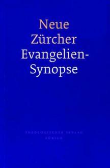 Neue Zurcher Evangelien-Synopse - Kilian Ruckstuhl
