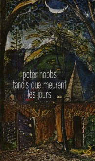Tant que meurent les jours - Peter Hobbs, Anne Wicke