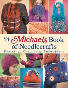 The Michaels Book of Needlecrafts - Lark Books