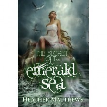 The Secret of the Emerald Sea - Heather Matthews