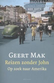 Reizen zonder John - Op zoek naar Amerika - Geert Mak