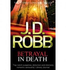 Betrayal in Death (In Death #12) - J.D. Robb