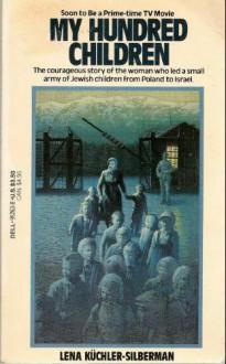 My Hundred Children - Lena Kuchler-Silberman